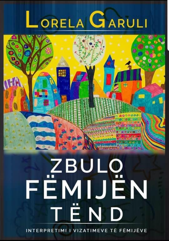 """""""ZBULO FEMIJEN TEND. INTERPRETIMET E VIZATIMEVE TE FEMIJEVE"""" AU Press. Maj 2017"""